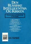 """Den Russiske intelligentsia og kirken belinskij, Berdjajev, Chomjakov, Dostojevskij, Lenin, Merezko"" av Pål Kolstø"
