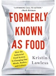 """Formerly Known As Food Industrial Food System Changing Our Minds, Bodies and Culture"" av Kristin Lawless"