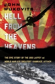 """Hell from the heavens The Epic Story of the USS Laffey and World War II's Greatest Kamikaze Attack"" av John Wukovitz"