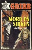 """""""Mord på sirkus Knut Gribb"""" av Knut Holt"""
