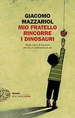 """""""Mio fratello rincorre i dinosauri Storia mia e di Giovanni che ha un cromosoma in più"""" av Giacomo Mazzariol"""