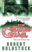 """""""The iron grail book two of the Merlin codex"""" av Robert Holdstock"""