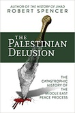 """the Palestinian Delusion Catastrophic History of the Middle East Peace Process"" av Robert Spencer"