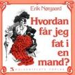 """""""Hvordan får jeg fat i en mand?"""" av Erik Nørgaard"""
