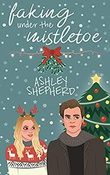 """Faking Under the Mistletoe"" av Ashley Shepherd"