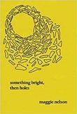 """""""Something bright, then holes"""" av Maggie Nelson"""