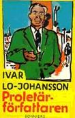 """""""Proletärförfattaren. Självbiografisk berättelse."""" av Ivar Lo-Johansson"""