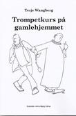 """""""Trompetkurs på gamlehjemmet"""" av Terje Wangberg"""