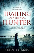 """Trailing the Hunter A Novel of Misconception, Truth, and Love"" av Heidi Eljarbo"