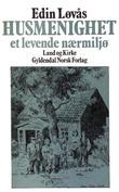 """""""Husmenighet et levende nærmiljø"""" av Edin Løvås"""