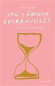"""""""Jag lämnar ekorrhjulet ett liv utan lönearbete"""" av Åsa Axelsson"""