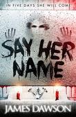 """""""Say her name"""" av James Dawson"""