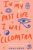 """In My Past Life I Was Cleopatra A sceptical believer's journey through the New Age"" av Amal Awad"