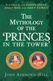 """""""The Mythology of the 'Princes in the Tower'"""" av John Ashdown-Hill"""