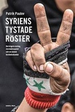 """""""Syriens tystade röster Om krigets vardag, stormaktsspelet och en svensk bisåndsskandal"""" av Patrik Paulov"""