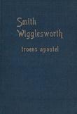 """Smith Wigglesworth: Troens apostel"" av Stanley Howard Frodsham"