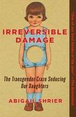 """""""Irreversible Damage The Transgender Craze Seducing Our Daughters"""" av Abigail Shrier"""
