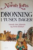 """""""Dronning i tusen dager Henrik den åttende og Anne Boleyn"""" av Norah Lofts"""