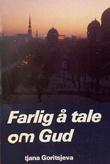 """""""Farlig å tale om Gud generasjonen Gud oppsøker"""" av Tatjana Goričeva"""