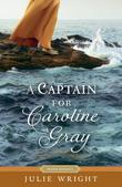 """""""A Captain for Caroline Gray"""" av Julie Wright"""