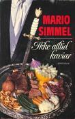 """""""Ikke alltid kaviar"""" av Johannes Mario Simmel"""