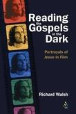 """Reading the Gospels in the Dark Portrayals of Jesus in Film"" av Richard Walsh"