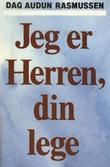 """""""Jeg er Herren, din lege bibelens vitnesbyrd om den helbredende gjerning i Jesu liv og i den kristne menighet"""" av Dag Audun Rasmussen"""