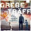 """""""Eld och djupa vatten"""" av Camilla Grebe"""