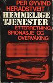 """""""Hemmelige tjenester  Etterretning, spionasje og overvåking"""" av Per Øyvind Heradstveit"""