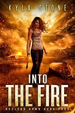 """""""Into the Fire: A Post-Apocalyptic Survival Thriller Nuclear Dawn Book 4"""" av Kyla Stone"""