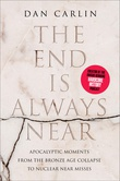 """""""The End Is Always Near Apocalyptic Moments, from the Bronze Age Collapse to Nuclear Near Misses"""" av Dan Carlin"""