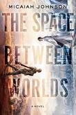 """The Space Between Worlds"" av Micaiah Johnson"