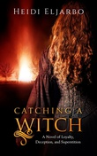 """Catching a Witch A Novel of Loyalty, Deception, and Superstition"" av Heidi Eljarbo"