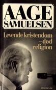 """""""Levende kristendom - død relegion 40 år som predikant"""" av Aage Samuelsen"""