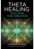 """ThetaHealing You and the Creator: Deepen Your Connection with the Energy of Creation"" av Vianna Stibal"
