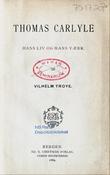 """""""Thomas Carlyle hans liv og hans værk"""" av Vilhelm Troye"""