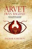 """""""Arvet från Bagdad Hur det grekiska vetandet bevarades och berikades"""" av Ingmar Karlsson"""