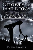 """""""Ghosts & Gallows True Stories Of Crime And The Paranormal"""" av Paul Adams"""