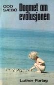 """""""Dogmet om evolusjonen"""" av Odd Sæbø"""