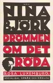 """""""Drömmen om det röda Rosa Luxemburg, socialism, språk och kärlek"""" av Nina Björk"""
