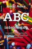 """""""ABC i integrering - 111 gode råd om hvordan alle kan bli fullverdige borgere i det norske samfunnet"""" av Amal Aden"""
