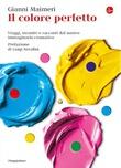 """""""Il colore perfetto Viaggi, incontri e racconti dal nostro immaginario chromatico"""" av Gianni Maimeri"""