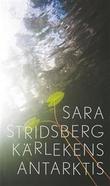 """""""Kärlekens antarktis"""" av Sara Stridsberg"""