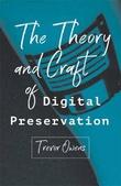 """The Theory and Craft of Digital Preservation"" av Trevor Owens"