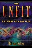 """The Unfit History of a Bad Idea"" av Elof Axel Carlson"