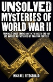 """""""Unsolved Mysteries of World War II From the Nazi Ghost Train and 'Tokyo Rose' to the day Los Angeles was attacked by Phantom Fighters"""" av Michael FitzGerald"""