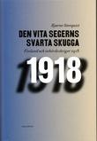 """""""Den vita segerns svarta skugga Finland och inbördeskriget 1918"""" av Bjarne Stenquist"""