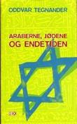 """""""Araberne, jødene og endetiden"""" av Oddvar Tegnander"""