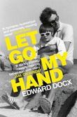 """""""Let Go My Hand"""" av Edward Docx"""