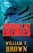 """""""Amongst my enemies"""" av William F Brown"""